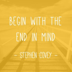 Begin With The End In Mind Quote